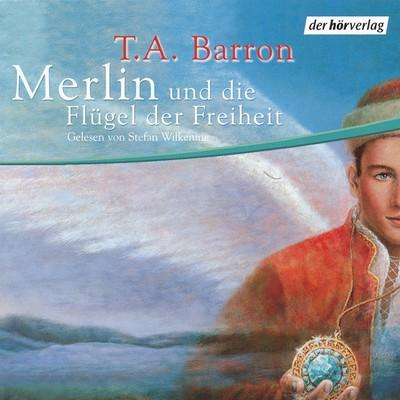 T. A. Barron - Die Merlin-Saga - Band 5 - und die Flügel der Freiheit