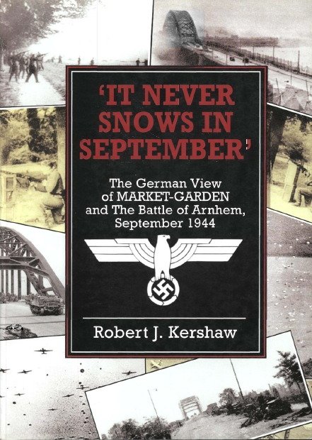 It Never Snows In September: The German View Of Market-Garden And The Battle of Arnhem September 1944 (Repost)