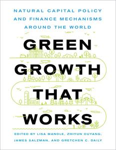 Green Growth That Works: Natural Capital Policy and Finance Mechanisms Around the World
