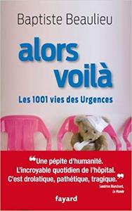 Alors voilà: Les 1001 vies des Urgences - Baptiste Beaulieu (Repost)