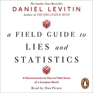 A Field Guide to Lies and Statistics: A Neuroscientist on How to Make Sense of a Complex World [Audiobook]