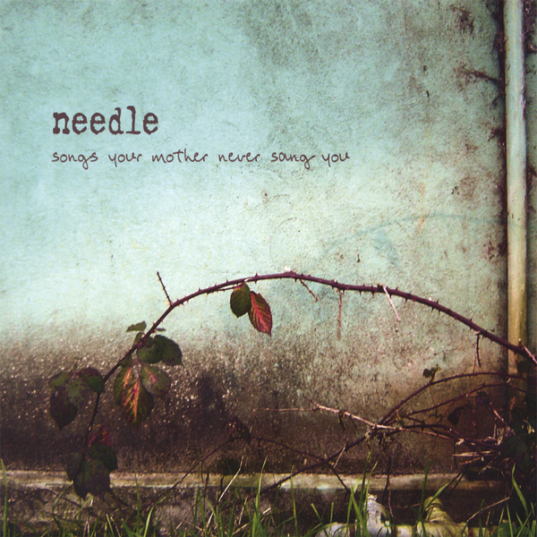 Needle - Songs Your Mother Never Sang You (2006)