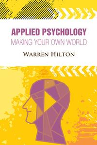 «Applied Psychology: Making Your Own World» by Warren Hilton