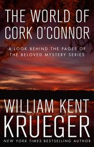 «The World of Cork O'Connor: A Look Behind the Pages of the Beloved Mystery Series» by William Kent Krueger