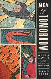 Men of Tomorrow - Geeks Gangsters and the Birth of the Comic Book by Gerald Jones 2004 PREVIEW