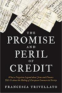 The Promise and Peril of Credit: What a Forgotten Legend about Jews and Finance Tells Us about the Making of European Co