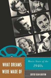 What Dreams Were Made Of: Movie Stars of the 1940s