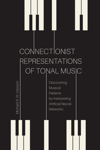 Connectionist Representations of Tonal Music : Discovering Musical Patterns by Interpreting Artifical Neural Networks