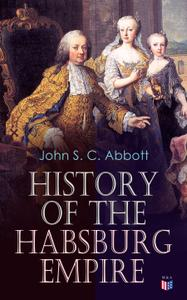 History of the Habsburg Empire: Rise and Decline of the Great Dynasty: The Founder--Rhodolph's Election as Emperor, Religious..