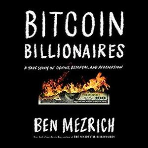 Bitcoin Billionaires: A True Story of Genius, Betrayal, and Redemption [Audiobook]