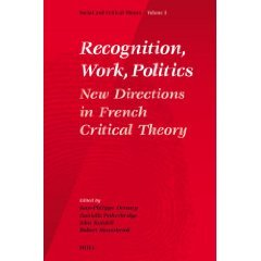 Recognition, Work, Politics, Volume 5 (Social and Crititcal Theory, a Critical Horizons Book)