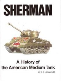 Sherman: A History of the American Medium Tank