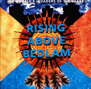 Jah Wobble's Invaders Of The Heart - Rising Above Bedlam (1991)