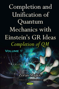 Completion and Unification of Quantum Mechanics with Einstein's GR Ideas, Volume I : Completion of QM