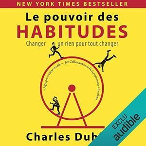 """Charles Duhigg, """"Le pouvoir des Habitudes: Changer un rien pour tout changer"""""""