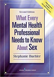 What Every Mental Health Professional Needs to Know About Sex, Second Edition Ed 2