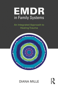 EMDR in Family Systems : An Integrated Approach to Healing Trauma