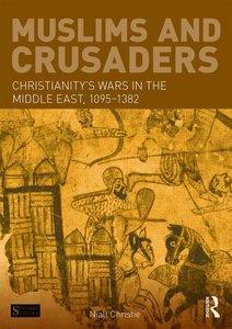 Muslims and Crusaders: Christianity's Wars in the Middle East, 1095-1382, from the Islamic Sources (repost)