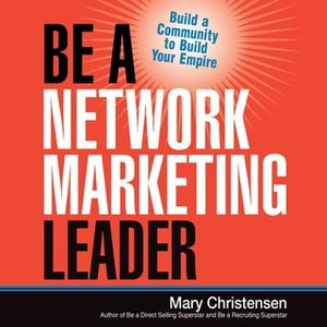 «Be a Network Marketing Leader: Build a Community to Build Your Empire» by Mary Christensen