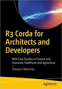 R3 Corda for Architects and Developers: With Case Studies in Finance, Insurance, Healthcare, Travel, Telecom, and Agricu