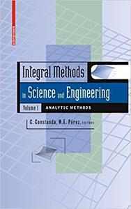 Integral Methods in Science and Engineering, Volume 1: Analytic Methods (Repost)