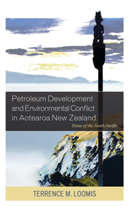 Petroleum Development and Environmental Conflict in Aotearoa New Zealand : Texas of the South Pacific