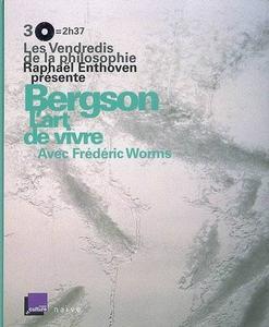 """Raphaël Enthoven, """"Bergson : l'art de vivre"""""""