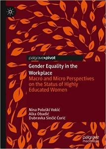 Gender Equality in the Workplace: Macro and Micro Perspectives on the Status of Highly Educated Women