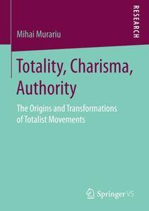 Totality, Charisma, Authority: The Origins and Transformations of Totalist Movements