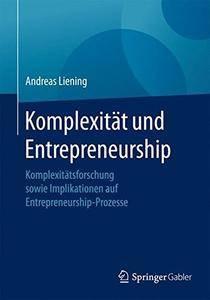 Komplexität und Entrepreneurship: Komplexitätsforschung sowie Implikationen auf Entrepreneurship-Prozesse