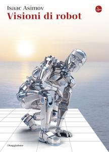 Isaac Asimov - Visioni di robot