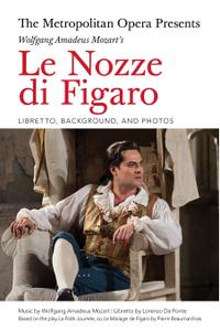 The Metropolitan Opera Presents: Wolfgang Amadeus Mozart's Le Nozze di Figaro: Libretto, Background and Photos