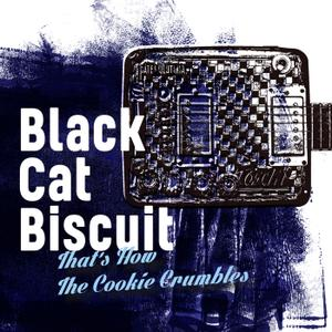 Black Cat Biscuit - That's How the Cookie Crumbles (2019)