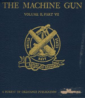 The Machine Gun. History, Evolution, and Development of Manual, Automatic, and Airborne Repeating Weapons Volume II