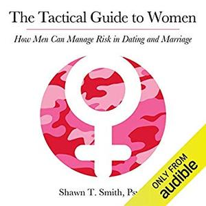 The Tactical Guide to Women: How Men Can Manage Risk in Dating and Marriage [Audiobook]