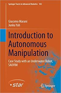 Introduction to Autonomous Manipulation: Case Study with an Underwater Robot, SAUVIM (Repost)
