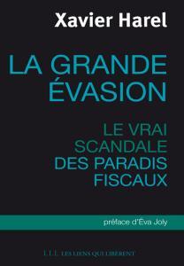 """Xavier Harel, """"La grande évasion : Le vrai scandale des paradis fiscaux"""""""