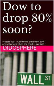 Dow to Drop 80% Soon?: There is a Magic Formula for Timing the Market
