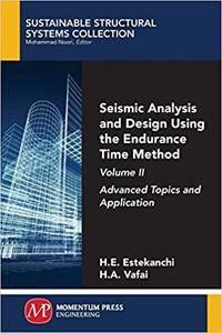 Seismic Analysis and Design Using the Endurance Time Method, Volume II: Advanced Topics and Application