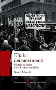 Marica Tolomelli – L'Italia dei movimenti. Politica e società nella Prima repubblica (2016)
