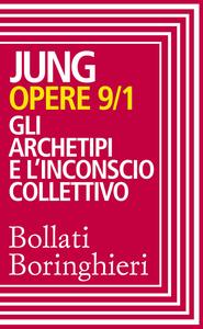 Carl Gustav Jung - Opere vol. 9/1: Gli archetipi e l'inconscio collettivo (2014) [Repost]