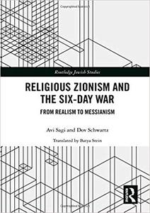 Religious Zionism and the Six Day War: From Realism to Messianism