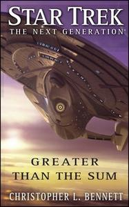 «Star Trek: The Next Generation: Greater than the Sum» by Christopher L. Bennett