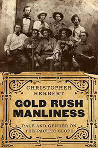 Gold Rush Manliness: Race and Gender on the Pacific Slope
