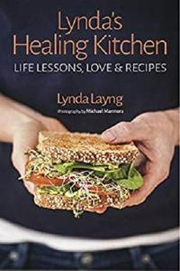 Lynda's Healing Kitchen: Life Lessons, Love and Recipes
