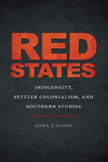 Red States : Indigeneity, Settler Colonialism, and Southern Studies