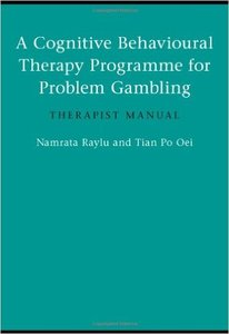 A Cognitive Behavioural Therapy Programme for Problem Gambling: Therapist Manual