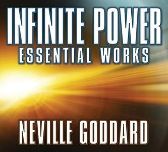 «Infinite Power: Essential Works by Neville Goddard» by Neville Goddard