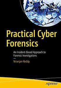 Practical Cyber Forensics: An Incident-Based Approach to Forensic Investigations (repost)
