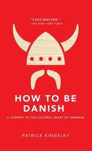 How to be Danish: A Short Journey into the Mysterious Heart of Denmark (Repost)